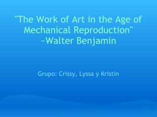 """The Work of Art in the Age of Mechanical Reproduction"" ~Walter Benjamin"