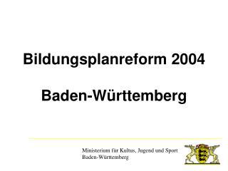 Bildungsplanreform 2004  Baden-W rttemberg