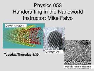 Physics 053 Handcrafting in the Nanoworld Instructor: Mike Falvo