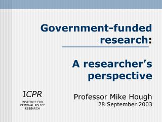 Government-funded research : A researcher's perspective Professor Mike Hough 28 September 2003