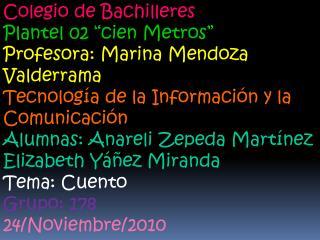 "Colegio de Bachilleres Plantel 02 ""cien Metros"" Profesora: Marina Mendoza Valderrama"