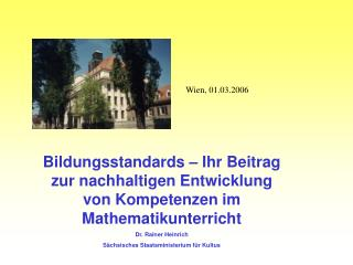 Bildungsstandards   Ihr Beitrag zur nachhaltigen Entwicklung von Kompetenzen im Mathematikunterricht Dr. Rainer Heinrich