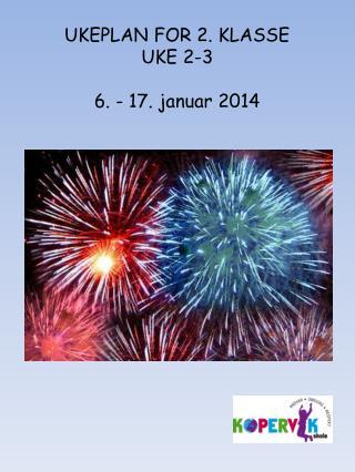 UKEPLAN FOR 2. KLASSE UKE 2-3 6 . - 17. januar 2014