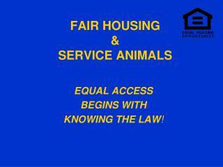 FAIR HOUSING & SERVICE ANIMALS