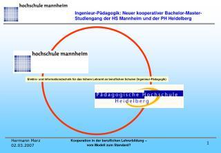 Ingenieur-P dagogik: Neuer kooperativer Bachelor-Master-Studiengang der HS Mannheim und der PH Heidelberg