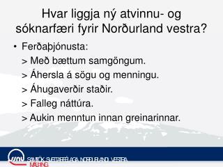 Hvar liggja ný atvinnu- og sóknarfæri fyrir Norðurland vestra?