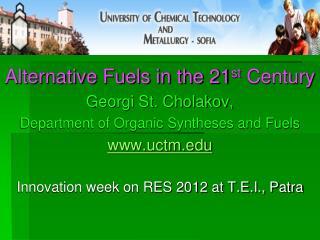 Alternative Fuels in the 21 st  Century Georgi St. Cholakov,