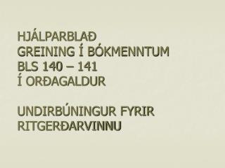 HJÁLPARBLAÐ GREINING Í BÓKMENNTUM BLS 140 – 141  Í ORÐAGALDUR UNDIRBÚNINGUR FYRIR RITGERÐARVINNU