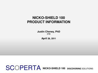 NICKO-SHIELD 100 PRODUCT INFORMATION Justin Cheney, PhD CTO April  28, 2011