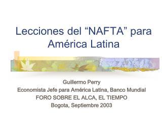 """Lecciones del """"NAFTA"""" para América Latina"""