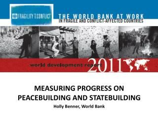 MEASURING PROGRESS ON PEACEBUILDING AND STATEBUILDING Holly Benner, World Bank