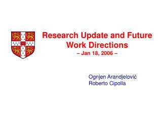 Research Update and Future Work Directions – Jan 18, 2006 –