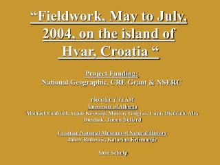"""Fieldwork, May to July, 2004, on the island of  Hvar, Croatia """
