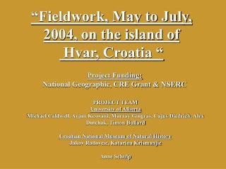 �Fieldwork, May to July, 2004, on the island of  Hvar, Croatia �