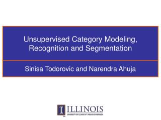 Unsupervised Category Modeling, Recognition and Segmentation