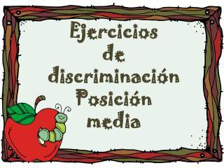 Ejercicios  de  discriminación Posición  media