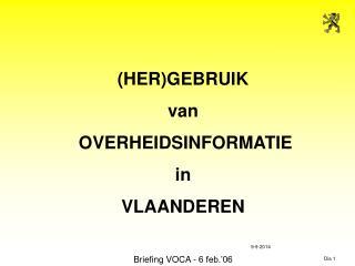 (HER)GEBRUIK van  OVERHEIDSINFORMATIE in VLAANDEREN Briefing VOCA - 6 feb.'06