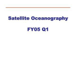 Satellite Oceanography FY05 Q1