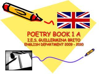 POETRY BOOK 1 A I.E.S. GUILLERMINA BRITO ENGLISH DEPARTMENT 2009 - 2010