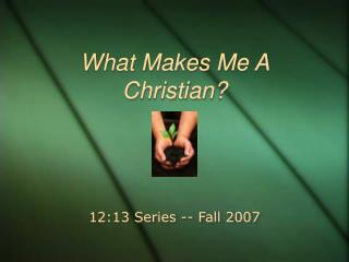 What Makes Me A Christian?