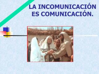 LA INCOMUNICACI N ES COMUNICACI N.