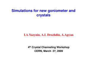 I.A.Yazynin, A.I. Drozhdin, A.Apyan 4 th  Crystal Channeling Workshop  CERN, March  27, 2009
