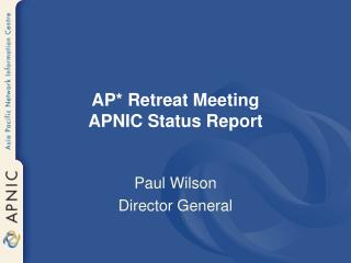 AP* Retreat Meeting APNIC Status Report