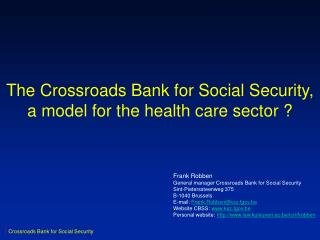 The Crossroads Bank for Social Security, a model for the health care sector ?