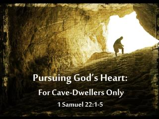 Pursuing God's Heart:  For Cave-Dwellers Only 1 Samuel 22:1-5