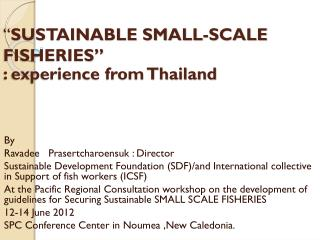 """"""" SUSTAINABLE SMALL-SCALE FISHERIES"""" : experience from Thailand"""