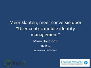 """M eer  klanten ,  meer conversie door """" User centric mobile identity management """""""