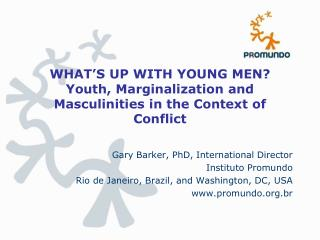 WHAT ' S UP WITH YOUNG MEN? Youth, Marginalization and Masculinities in the Context of Conflict