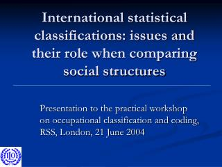 International statistical classifications: issues and their role when comparing social structures