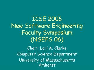ICSE 2006 New Software Engineering Faculty Symposium  (NSEFS 06)