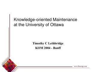 Knowledge-oriented Maintenance at the University of Ottawa