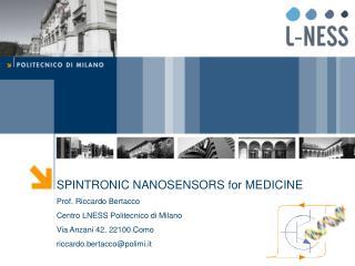 SPINTRONIC NANOSENSORS for MEDICINE Prof. Riccardo Bertacco Centro LNESS Politecnico di Milano