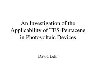 An Investigation of the Applicability of TES-Pentacene in Photovoltaic Devices