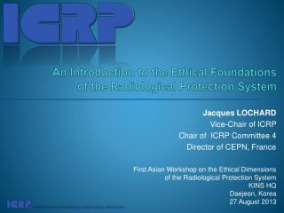 An Introduction to the Ethical Foundations  of the Radiological  Protection  System