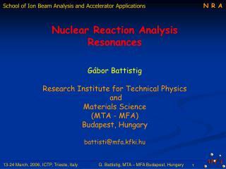 Nuclear Reaction Analysis Resonances Gábor Battistig