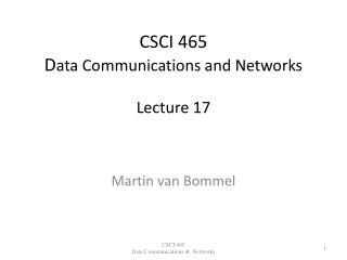 CSCI 465 D ata Communications and Networks Lecture 17