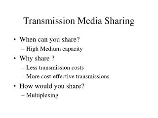 Transmission Media Sharing