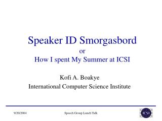 Speaker ID Smorgasbord or  How I spent My Summer at ICSI