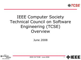 IEEE Computer Society Technical Council on Software Engineering (TCSE) Overview June 2008