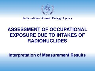 ASSESSMENT OF OCCUPATIONAL EXPOSURE DUE TO INTAKES OF RADIONUCLIDES