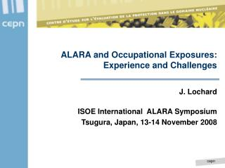 ALARA and Occupational Exposures: Experience and Challenges
