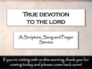 True devotion  to the lord