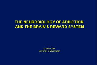 THE NEUROBIOLOGY OF ADDICTION  AND THE BRAIN'S REWARD SYSTEM