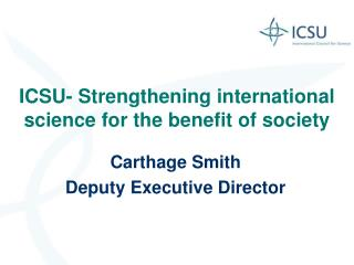 ICSU- Strengthening international science for the benefit of society