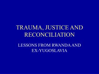 TRAUMA, JUSTICE AND RECONCILIATION