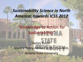 James Buizer Science Policy Advisor to the President,  Arizona State University